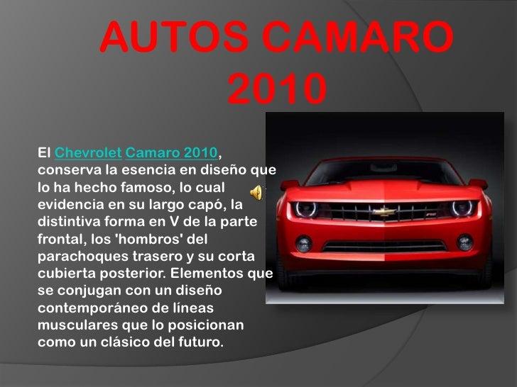 AUTOS CAMARO       2010<br />El ChevroletCamaro 2010, conserva la esencia en diseño que lo ha hecho famoso, lo cual eviden...