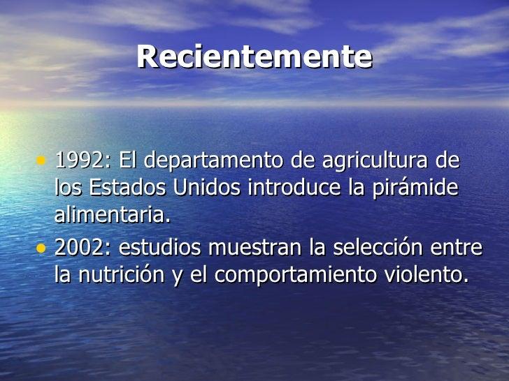 Recientemente <ul><li>1992: El departamento de agricultura de los Estados Unidos introduce la pirámide alimentaria. </li><...