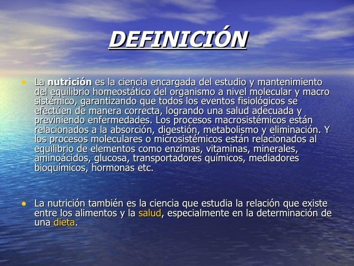 DEFINICIÓN <ul><li>La nutrición es la ciencia encargada del estudio y mantenimiento del equilibrio homeostático del orga...
