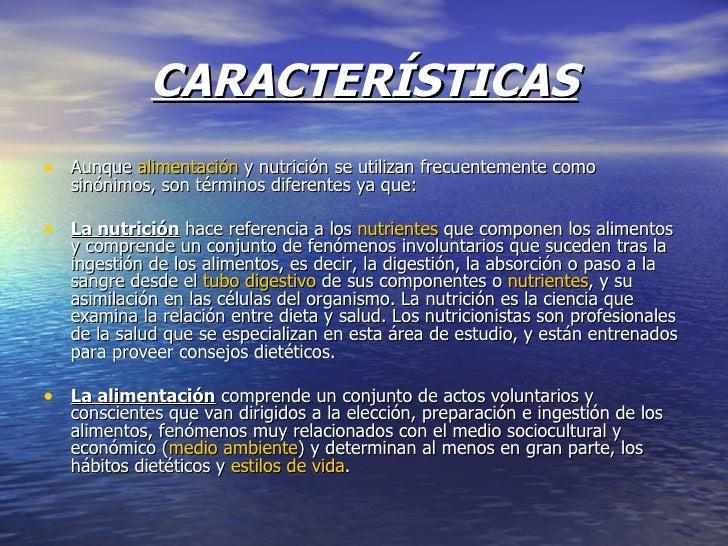 CARACTERÍSTICAS <ul><li>Aunque alimentación y nutrición se utilizan frecuentemente como sinónimos, son términos diferent...