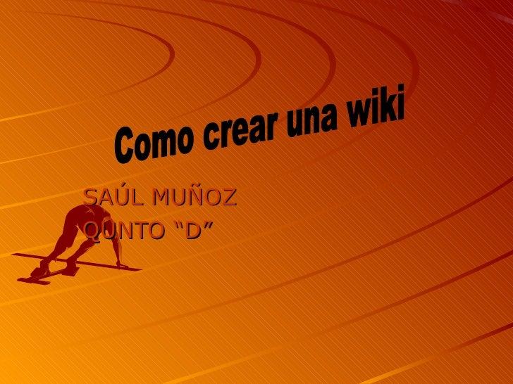 """SAÚL MUÑOZ QUNTO """"D"""" Como crear una wiki"""