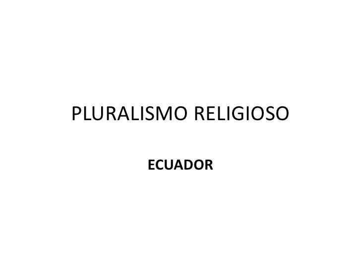 PLURALISMO RELIGIOSO<br />ECUADOR<br />