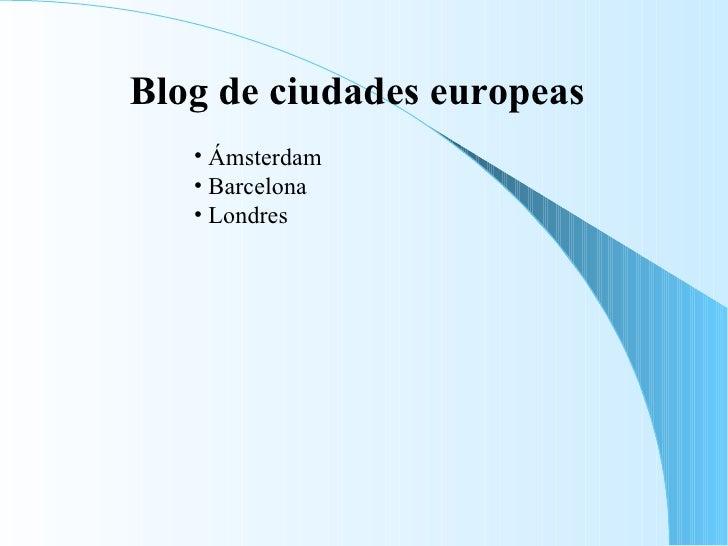 <ul><li>Blog de ciudades europeas </li></ul><ul><ul><ul><ul><ul><li>Ámsterdam </li></ul></ul></ul></ul></ul><ul><ul><ul><u...