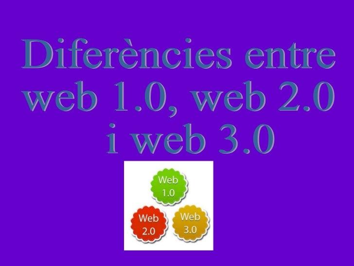 Diferències entre  web 1.0, web 2.0 i web 3.0