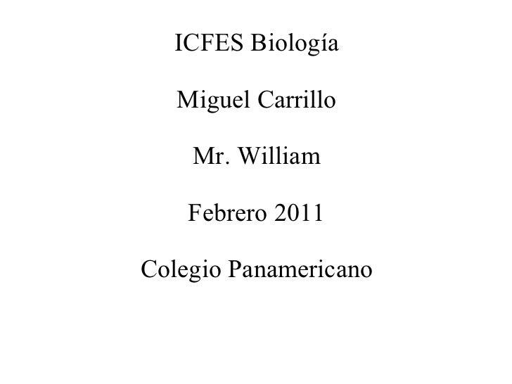 ICFES Biología Miguel Carrillo Mr. William Febrero 2011 Colegio Panamericano