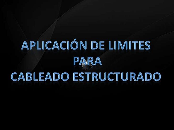 Aplicación de limites <br />Para<br />Cableado estructurado<br />