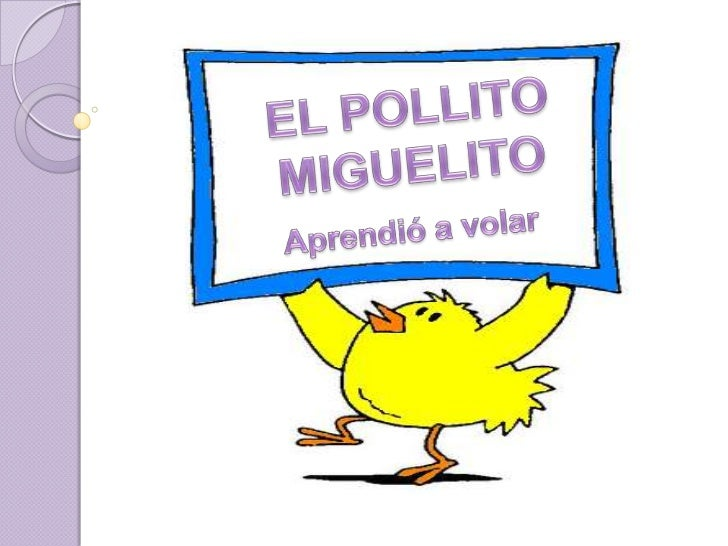 EL POLLITO MIGUELITO<br />Aprendió a volar<br />