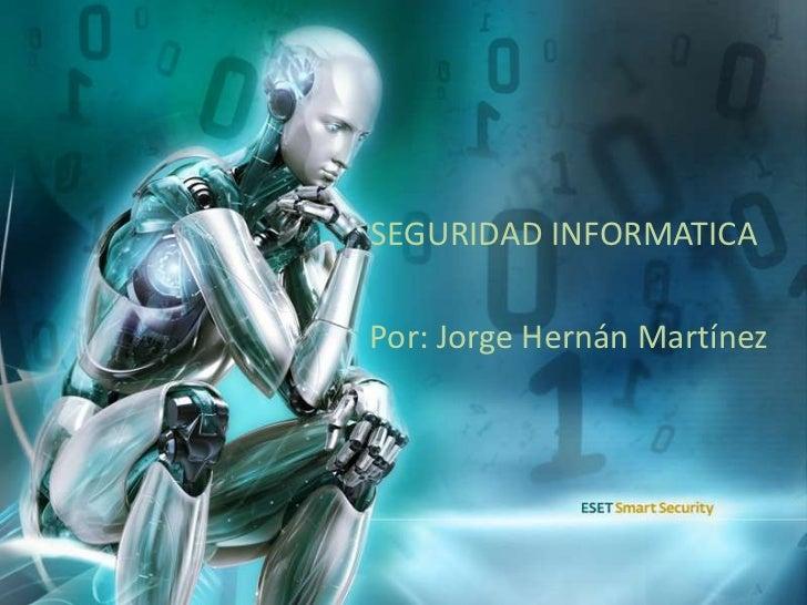 SEGURIDAD INFORMATICA<br />    Por: Jorge Hernán Martínez<br />