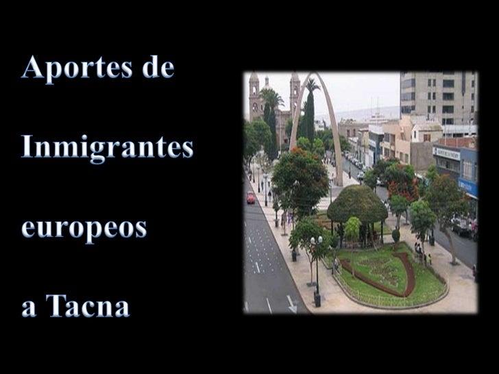 Aportes de<br />Inmigrantes<br />europeos <br />a Tacna<br />