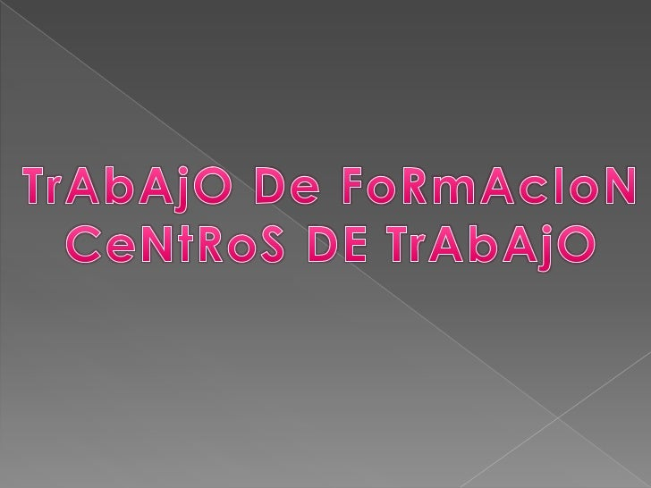 TrAbAjO De FoRmAcIoN<br />CeNtRoS DE TrAbAjO<br />