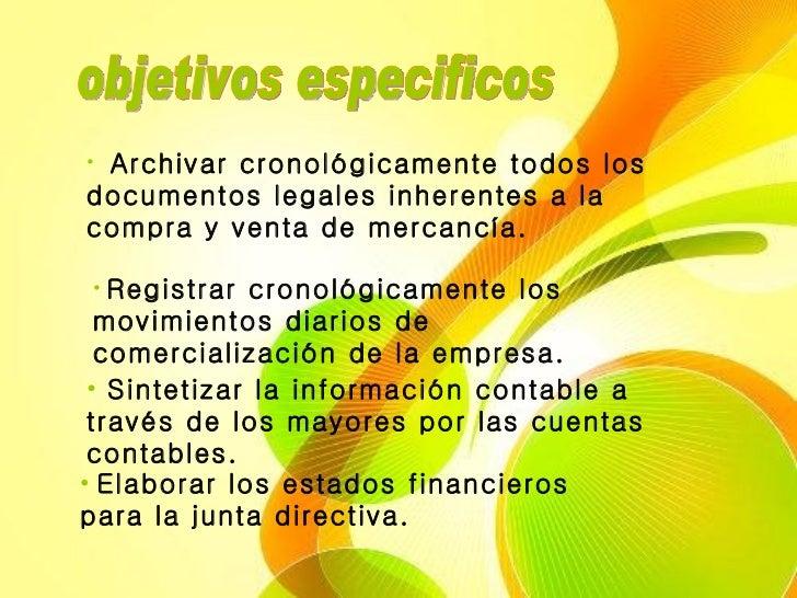 objetivos especificos  <ul><li>Archivar cronológicamente todos los documentos legales inherentes a la compra y venta de me...