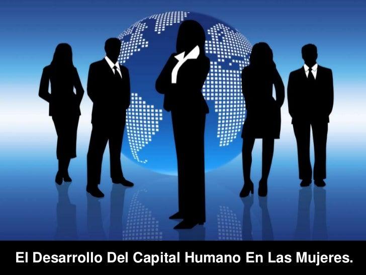 El Desarrollo Del Capital Humano En Las Mujeres.<br />