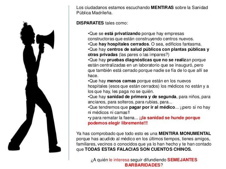Los ciudadanos estamos recibiendo MENTIRAS sobre la Sanidad Pública Madrileña.<br />DISPARATES tales como:<br />Que se est...