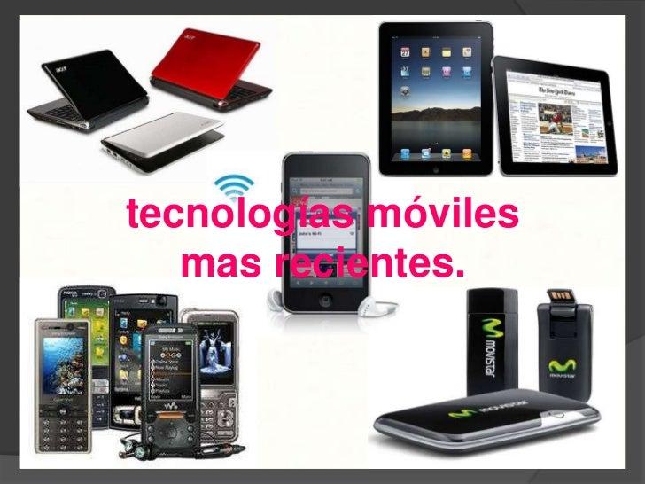 tecnologías móviles mas recientes.<br />