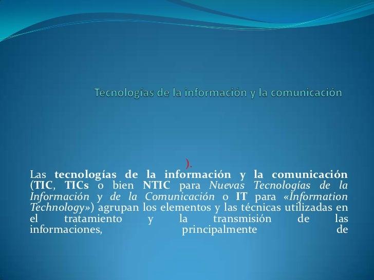 Tecnologías de la información y la comunicación<br />).Las tecnologías de la información y la comunicación (TIC, TICs o bi...