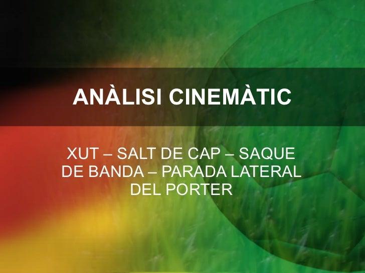 ANÀLISI CINEMÀTIC XUT – SALT DE CAP – SAQUE DE BANDA – PARADA LATERAL DEL PORTER