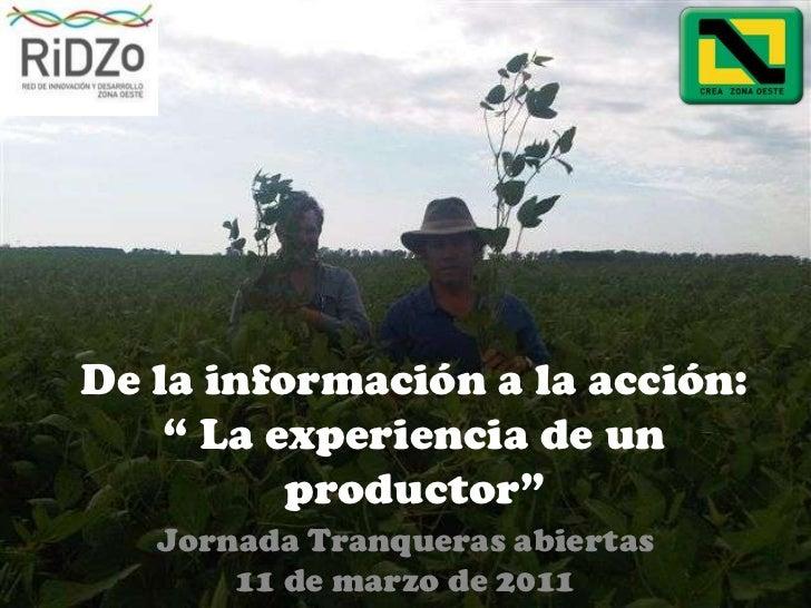 """De la información a la acción: """" La experiencia de un productor""""<br />Jornada Tranqueras abiertas<br />11 de marzo de 2011..."""