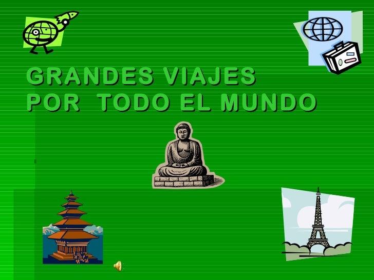GRANDES VIAJES POR  TODO EL MUNDO