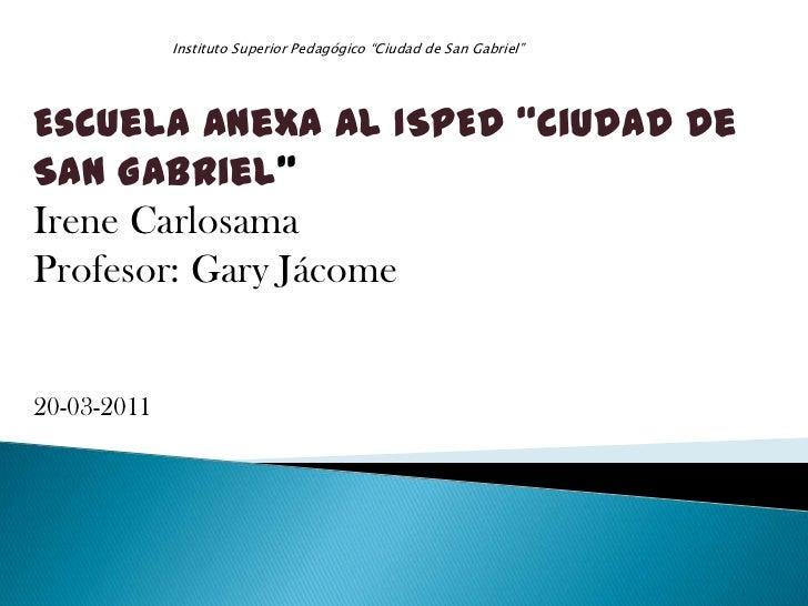 """Instituto Superior Pedagógico """"Ciudad de San Gabriel""""<br />Escuela anexa al ISPED """"Ciudad de San Gabriel""""<br />Irene Carlo..."""