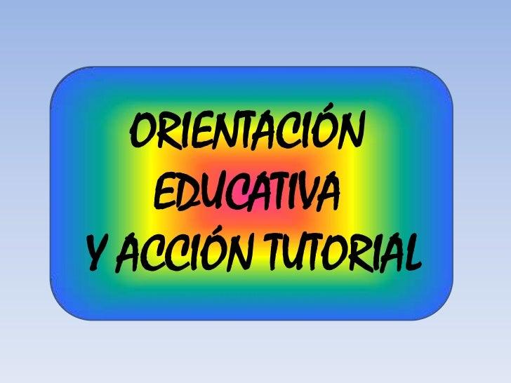 ORIENTACIÓN EDUCATIVA Y ACCIÓN TUTORIAL<br />
