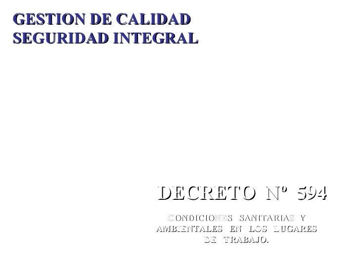 GESTION DE CALIDAD SEGURIDAD INTEGRAL DECRETO  Nº  594 CONDICIONES  SANITARIAS  Y AMBIENTALES  EN  LOS  LUGARES DE  TRABAJO.