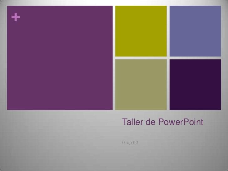 +    Taller de PowerPoint    Grup 02