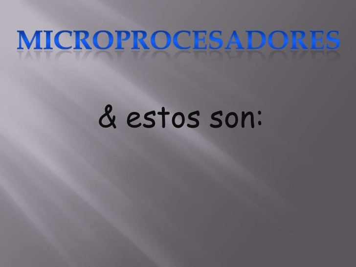 Microprocesadores<br />& estos son: <br />