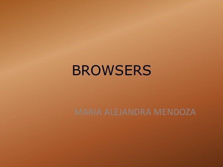 BROWSERS<br />MARIA ALEJANDRA MENDOZA<br />