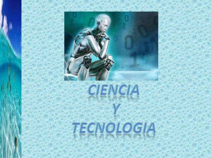 CIENCIA<br /> Y <br />TECNOLOGIA<br />