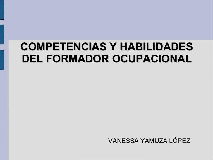 COMPETENCIAS Y HABILIDADES DEL FORMADOR OCUPACIONAL VANESSA YAMUZA LÓPEZ