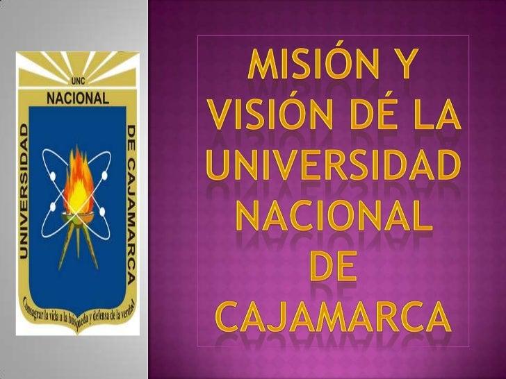Misión y Visión dé la universidad nacional de cajamarca<br />