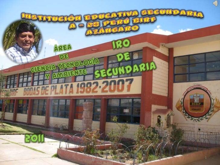 PROF: LUIS ALBERTO HIDALGO PEREZ                          http://iesa28perubirf.blogspot.com/<br />1<br />Institución educ...