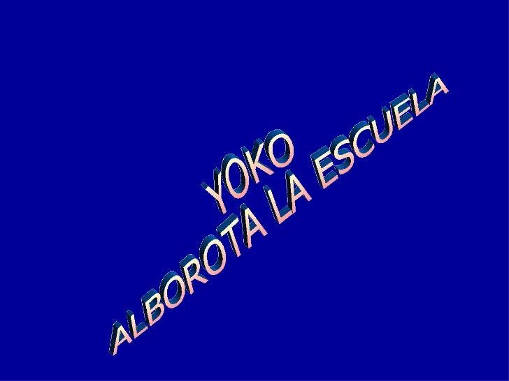 YOKO ALBOROTA LA ESCUELA