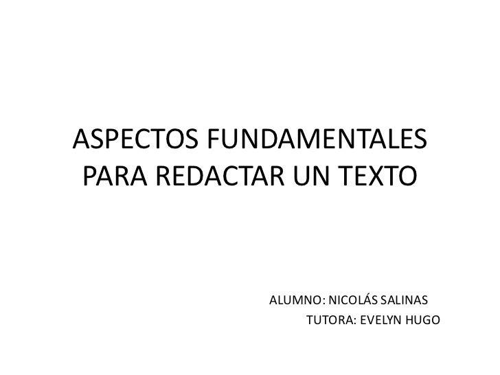 ASPECTOS FUNDAMENTALES PARA REDACTAR UN TEXTO<br />ALUMNO: NICOLÁS SALINAS<br />                          ...