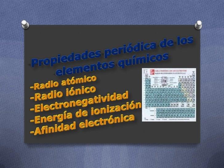 Propiedades periódica de los elementos químicos<br />-Radio atómico<br />-Radio iónico<br />-Electronegatividad<br />-Ener...