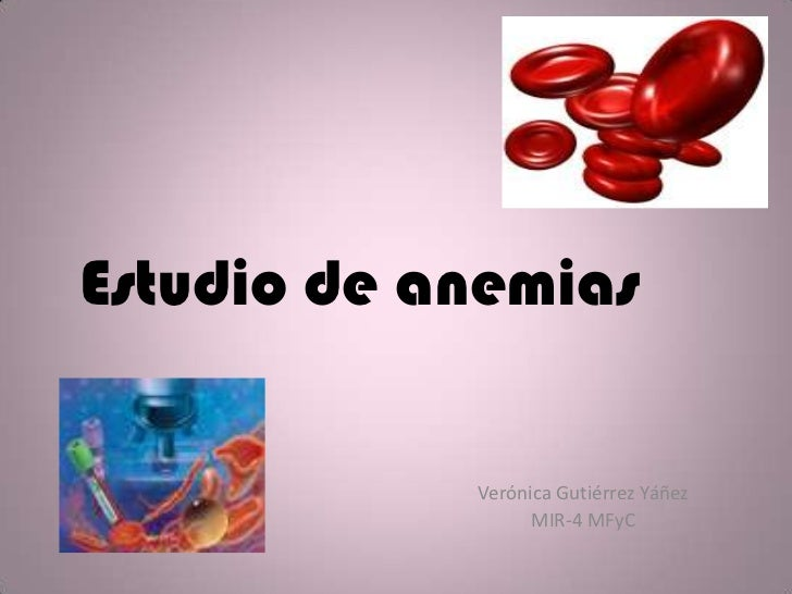 Estudio de anemias<br />Verónica Gutiérrez Yáñez<br />MIR-4 MFyC<br />