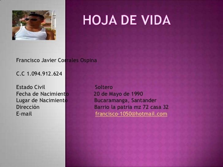HOJA DE VIDA<br />Francisco Javier Corrales Ospina<br />C.C 1.094.912.624<br />Estado Civil                              S...