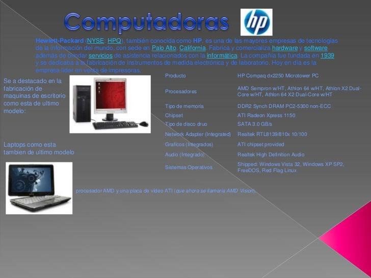 Computadoras<br />Hewlett-Packard (NYSE: HPQ), también conocida como HP, es una de las mayores empresas de tecnologías de ...