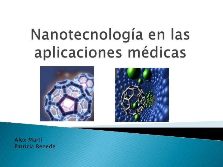 Nanotecnología en las aplicaciones médicas<br />Alex Martí<br />Patricia Benedé<br />