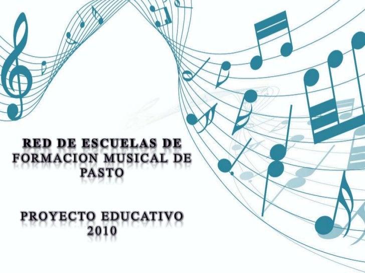 RED DE ESCUELAS DE FORMACION MUSICAL DE PASTO<br />PROYECTO EDUCATIVO<br />2010<br />