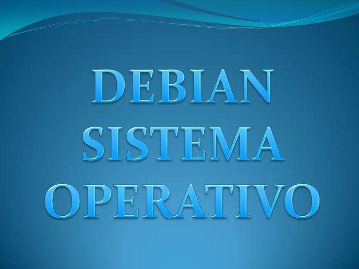 DEBIAN <br />SISTEMA OPERATIVO<br />