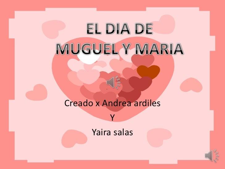 Creado x Andrea ardiles <br />Y<br />Yaira salas<br />EL DIA DE<br />MUGUEL Y MARIA<br />