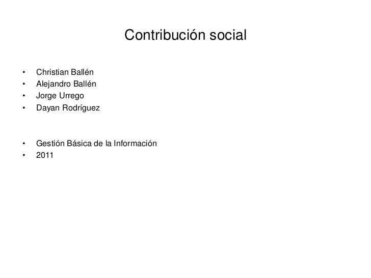 Contribución social<br />Christian Ballén<br />Alejandro Ballén<br />Jorge Urrego<br />Dayan Rodríguez<br />Gestión Básica...