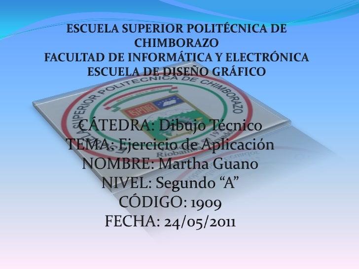 ESCUELA SUPERIOR POLITÉCNICA DE CHIMBORAZOFACULTAD DE INFORMÁTICA Y ELECTRÓNICAESCUELA DE DISEÑO GRÁFICO<br />CÁTEDRA: Dib...