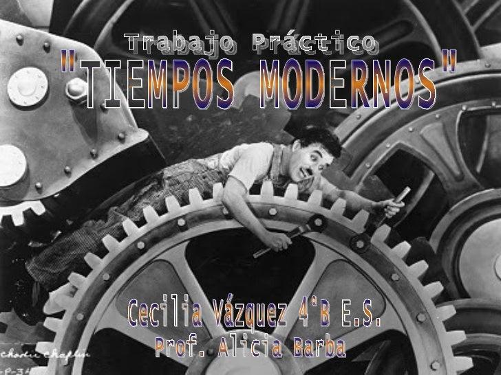 """Trabajo Práctico """"TIEMPOS MODERNOS"""" Cecilia Vázquez 4°B E.S. Prof. Alicia Barba"""
