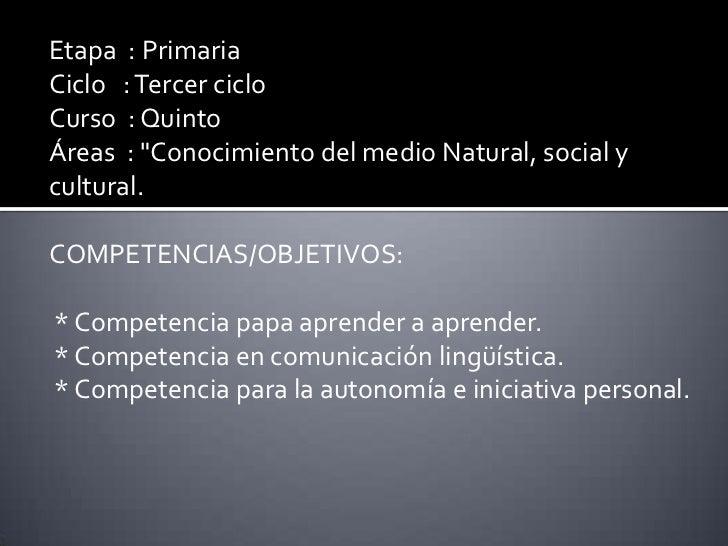 """Etapa : PrimariaCiclo : Tercer cicloCurso : QuintoÁreas : """"Conocimiento del medio Natural, social ycultural.COMPETENCIAS/O..."""