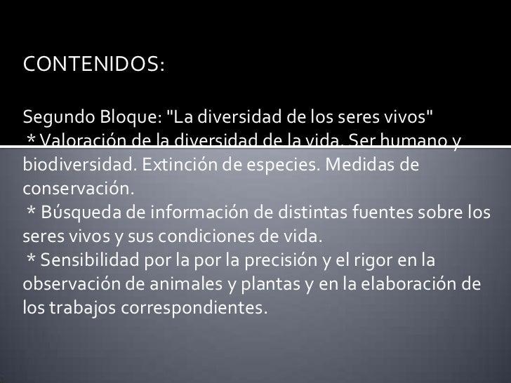 """CONTENIDOS:Segundo Bloque: """"La diversidad de los seres vivos"""" * Valoración de la diversidad de la vida. Ser humano ybiodiv..."""