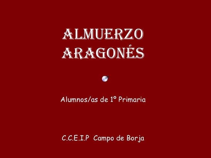 ALMUERZO ARAGONÉS Alumnos/as de 1º Primaria C.C.E.I.P  Campo de Borja