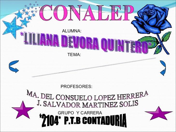 CONALEP ALUMNA: *LILIANA DEVORA QUINTERO* TEMA: DIAPOSITIVAS DE LA FOTOSINTESIS PROFESORES: MA. DEL CONSUELO LOPEZ HERRERA...