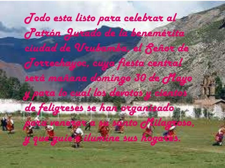 Todo esta listo para celebrar al Patrón Jurado de la benemérita ciudad de Urubamba, el Señor de Torrechayoc, cuya fiesta c...